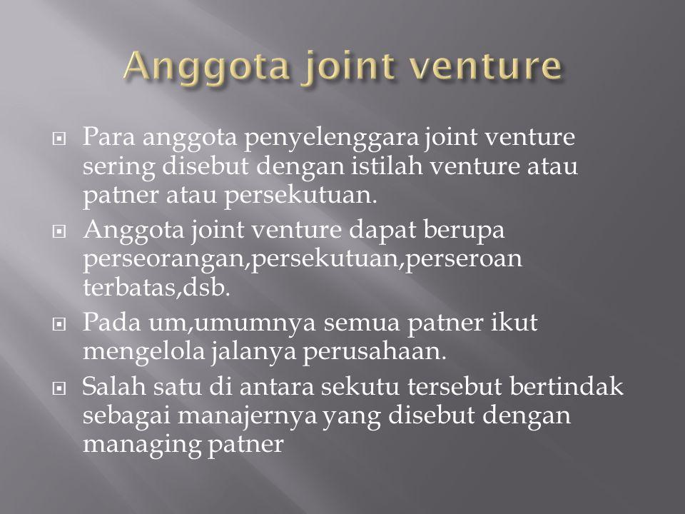 Para anggota penyelenggara joint venture sering disebut dengan istilah venture atau patner atau persekutuan.