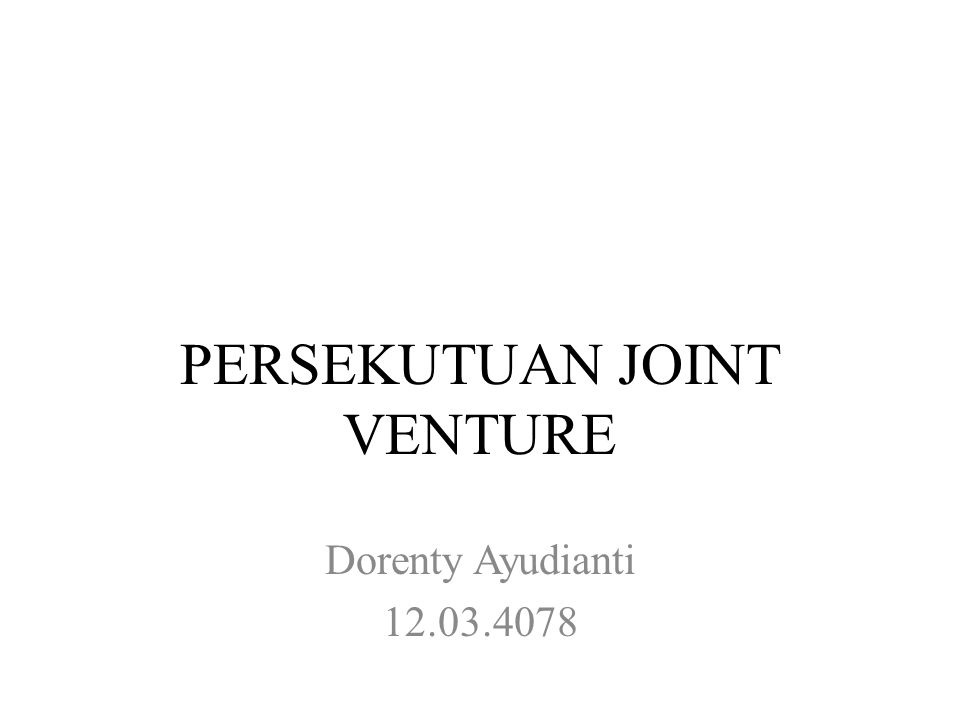 PERSEKUTUAN JOINT VENTURE Dorenty Ayudianti 12.03.4078