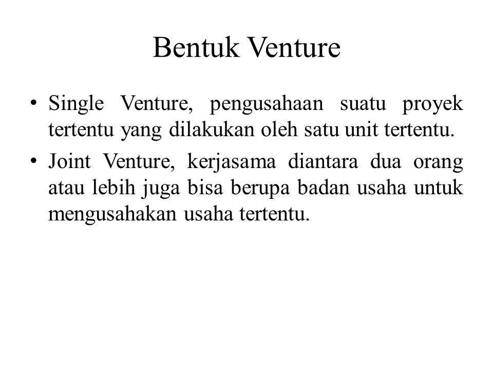 Bentuk Venture Single Venture, pengusahaan suatu proyek tertentu yang dilakukan oleh satu unit tertentu. Joint Venture, kerjasama diantara dua orang a