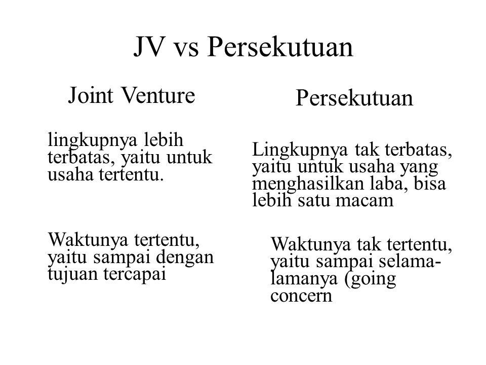JV vs Persekutuan Joint Venture lingkupnya lebih terbatas, yaitu untuk usaha tertentu. Waktunya tertentu, yaitu sampai dengan tujuan tercapai Persekut
