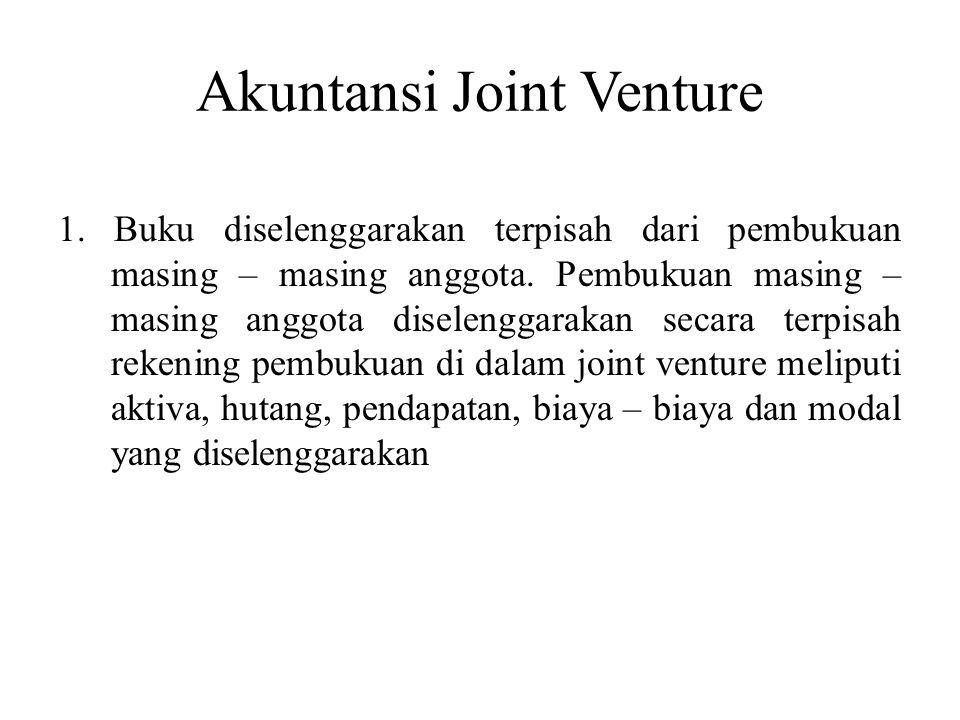 Akuntansi Joint Venture 1. Buku diselenggarakan terpisah dari pembukuan masing – masing anggota. Pembukuan masing – masing anggota diselenggarakan sec