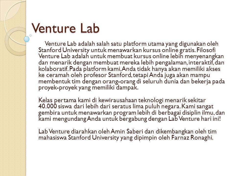 Venture Lab Venture Lab Venture Lab adalah salah satu platform utama yang digunakan oleh Stanford University untuk menawarkan kursus online gratis.