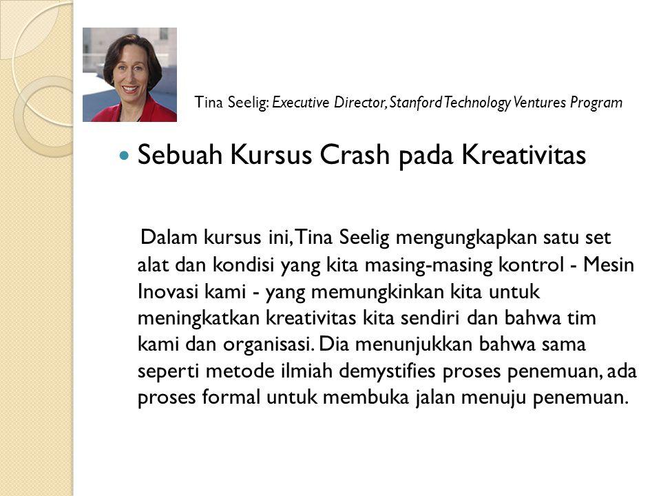 Sebuah Kursus Crash pada Kreativitas Dalam kursus ini, Tina Seelig mengungkapkan satu set alat dan kondisi yang kita masing-masing kontrol - Mesin Inovasi kami - yang memungkinkan kita untuk meningkatkan kreativitas kita sendiri dan bahwa tim kami dan organisasi.
