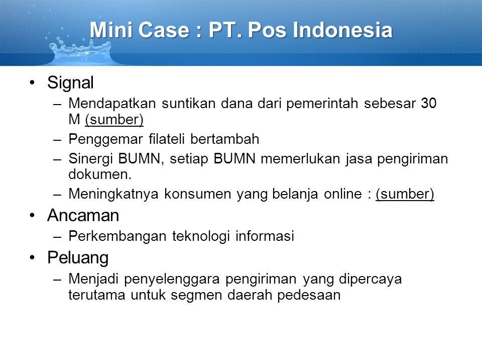 Mini Case : PT. Pos Indonesia Signal –Mendapatkan suntikan dana dari pemerintah sebesar 30 M (sumber)(sumber) –Penggemar filateli bertambah –Sinergi B