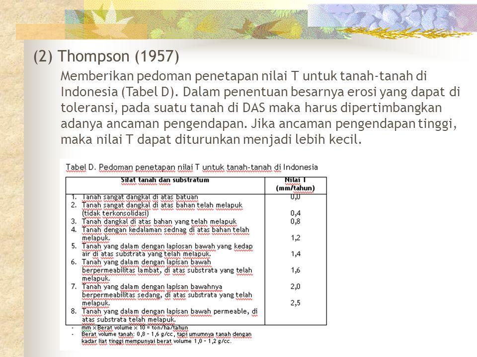 (2) Thompson (1957) Memberikan pedoman penetapan nilai T untuk tanah-tanah di Indonesia (Tabel D). Dalam penentuan besarnya erosi yang dapat di tolera