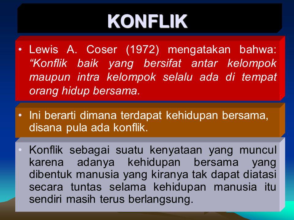 """Lewis A. Coser (1972) mengatakan bahwa: """"Konflik baik yang bersifat antar kelompok maupun intra kelompok selalu ada di tempat orang hidup bersama. KON"""