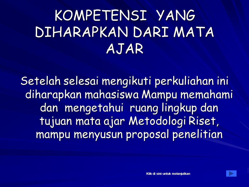 METODOLOGI RISET ( 2 SKS ) : Ny. Rokiah Kusumapradja KOMPETENSI YANG DIHARAPKAN MATERI PERKULIAHAN Topik 1 : PENJELASAN MATA AJAR