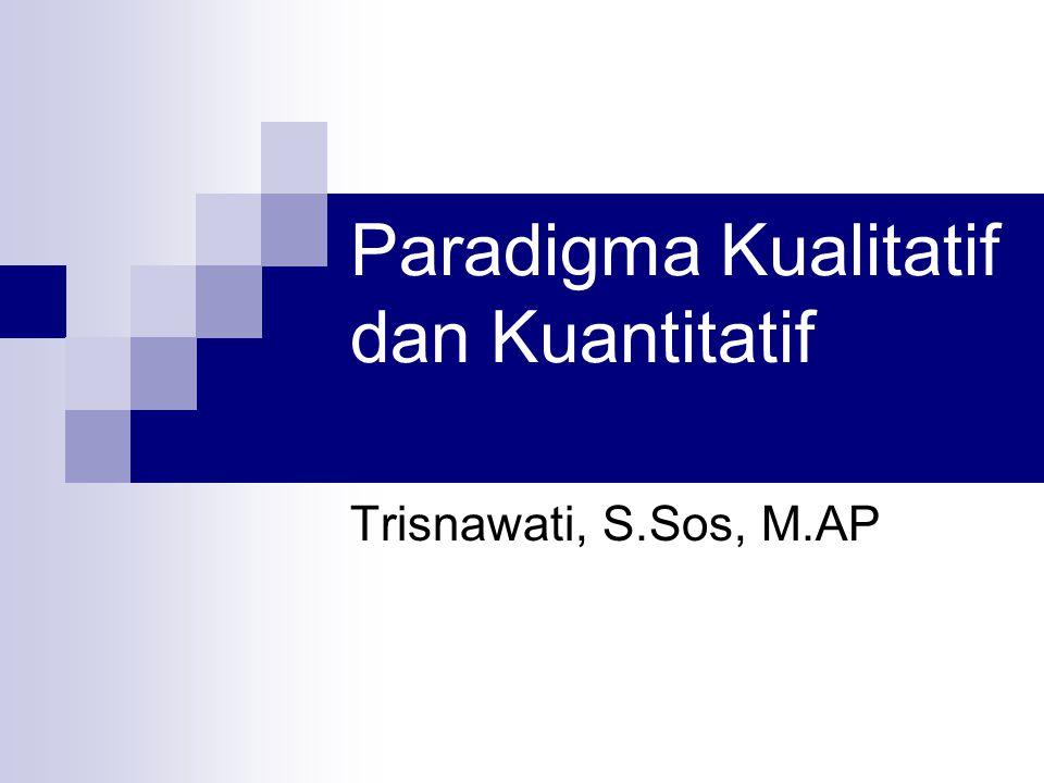 Paradigma Kualitatif dan Kuantitatif Trisnawati, S.Sos, M.AP