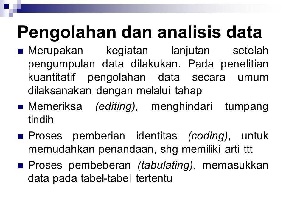 Pengolahan dan analisis data Merupakan kegiatan lanjutan setelah pengumpulan data dilakukan.