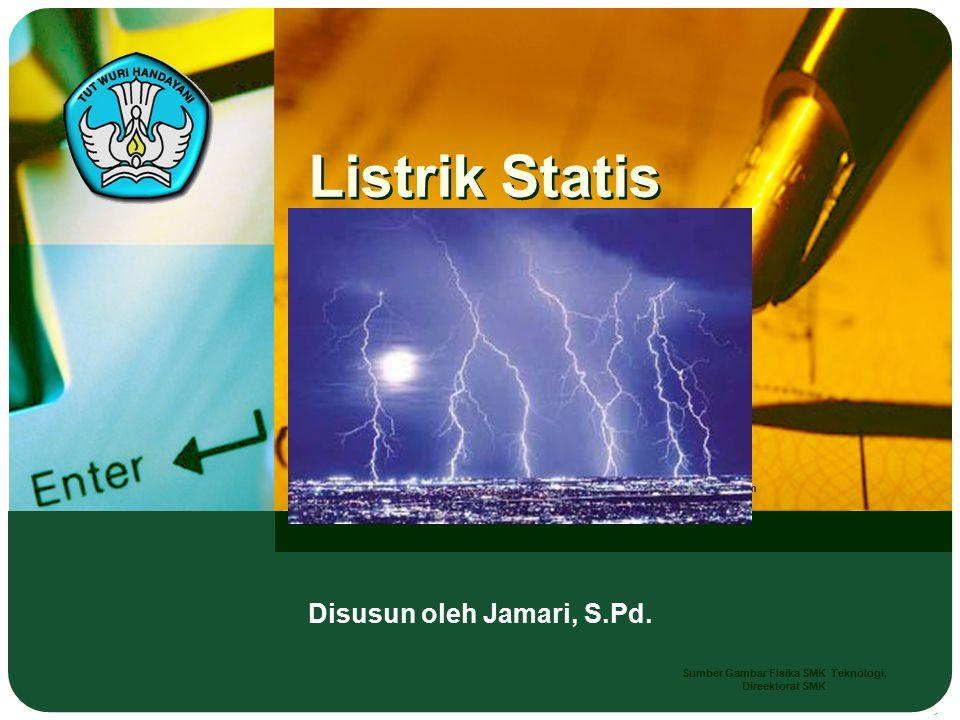 Disusun oleh Jamari, S.Pd. Listrik Statis Sumber Gambar : site: gurumuda.files.wordpress.com Sumber Gambar Fisika SMK Teknologi, Direektorat SMK