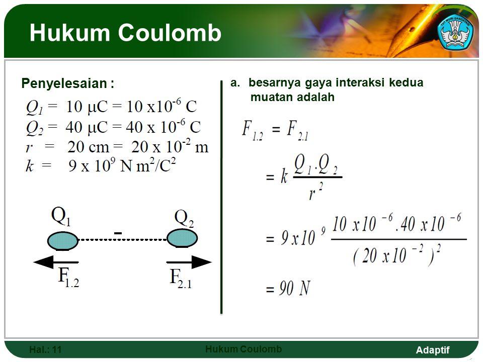 Adaptif Hukum Coulomb Hal.: 11 Hukum Coulomb Penyelesaian : a.besarnya gaya interaksi kedua muatan adalah