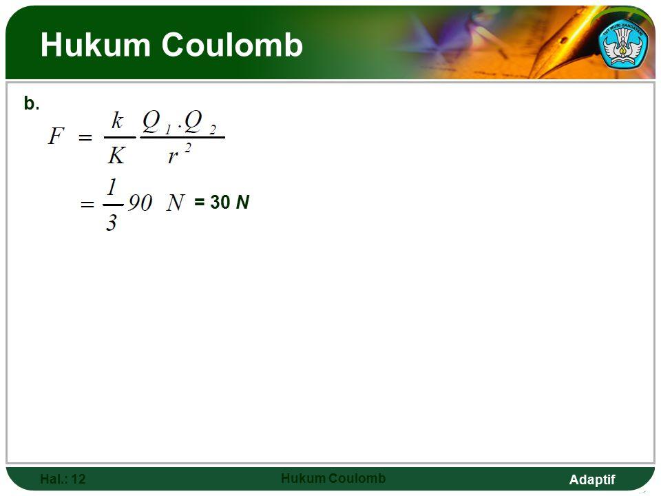 Adaptif Hukum Coulomb Hal.: 12 Hukum Coulomb b. = 30 N