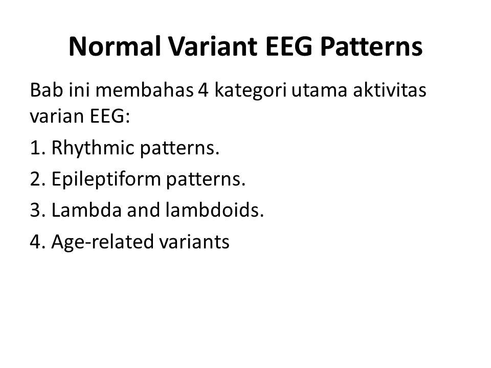 1.RHYTHMIC VARIANT PATTERNS Ada 6 tipe utama bentuk varian EEG ritmik : 1.Alpha variant.