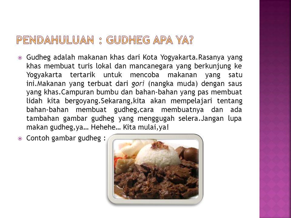  Gudheg adalah makanan khas dari Kota Yogyakarta.Rasanya yang khas membuat turis lokal dan mancanegara yang berkunjung ke Yogyakarta tertarik untuk m