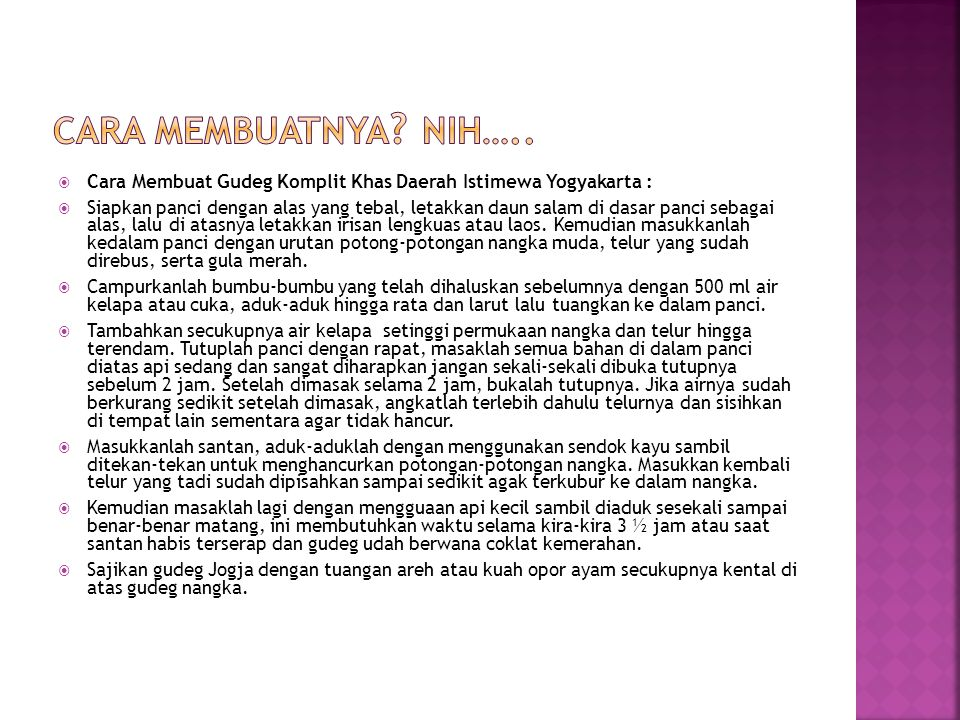  Cara Membuat Gudeg Komplit Khas Daerah Istimewa Yogyakarta :  Siapkan panci dengan alas yang tebal, letakkan daun salam di dasar panci sebagai alas