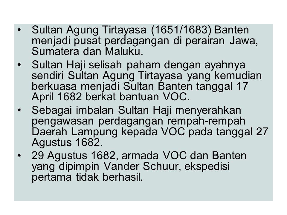Sultan Agung Tirtayasa (1651/1683) Banten menjadi pusat perdagangan di perairan Jawa, Sumatera dan Maluku. Sultan Haji selisah paham dengan ayahnya se