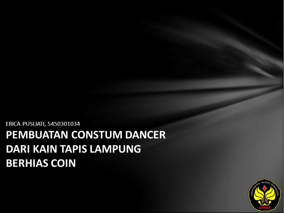 ERICA PUSLIATI, 5450301034 PEMBUATAN CONSTUM DANCER DARI KAIN TAPIS LAMPUNG BERHIAS COIN