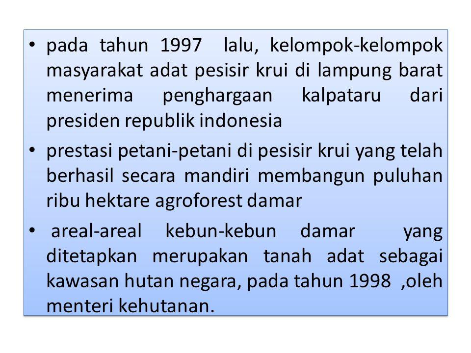 pada tahun 1997 lalu, kelompok-kelompok masyarakat adat pesisir krui di lampung barat menerima penghargaan kalpataru dari presiden republik indonesia