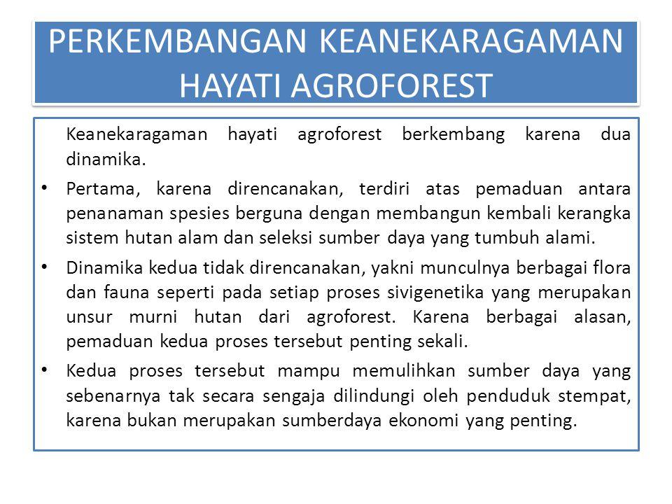 PERKEMBANGAN KEANEKARAGAMAN HAYATI AGROFOREST Keanekaragaman hayati agroforest berkembang karena dua dinamika. Pertama, karena direncanakan, terdiri a