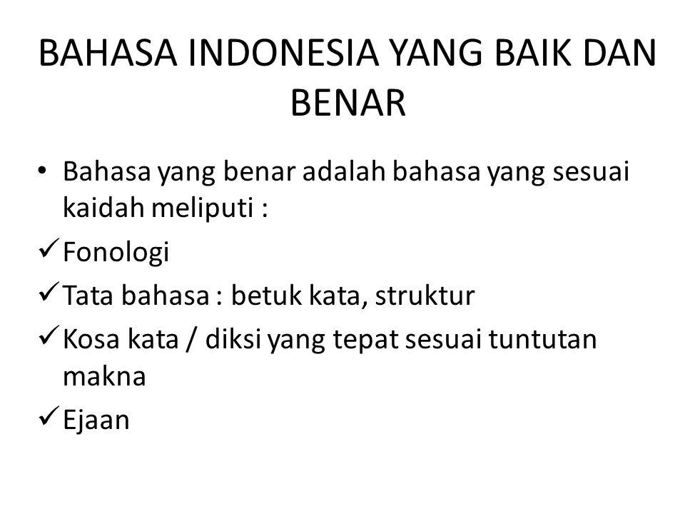 BAHASA INDONESIA YANG BAIK DAN BENAR Bahasa yang baik : komunikator dan komunikan saling memahami Logis dan sesuai tata nilai masyarakat penggunanya R