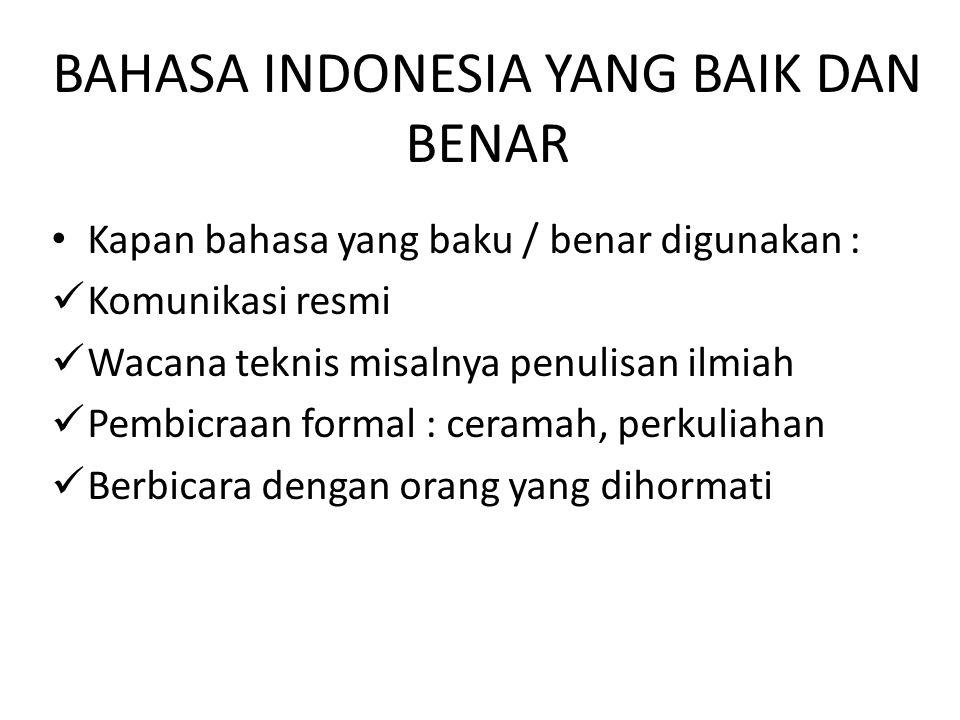 BAHASA INDONESIA YANG BAIK DAN BENAR Bahasa yang benar adalah bahasa yang sesuai kaidah meliputi : Fonologi Tata bahasa : betuk kata, struktur Kosa ka