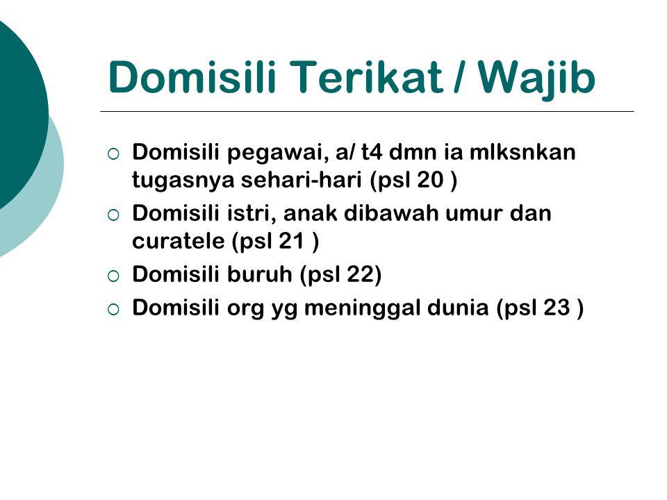 Domisili Terikat / Wajib  Domisili pegawai, a/ t4 dmn ia mlksnkan tugasnya sehari-hari (psl 20 )  Domisili istri, anak dibawah umur dan curatele (ps