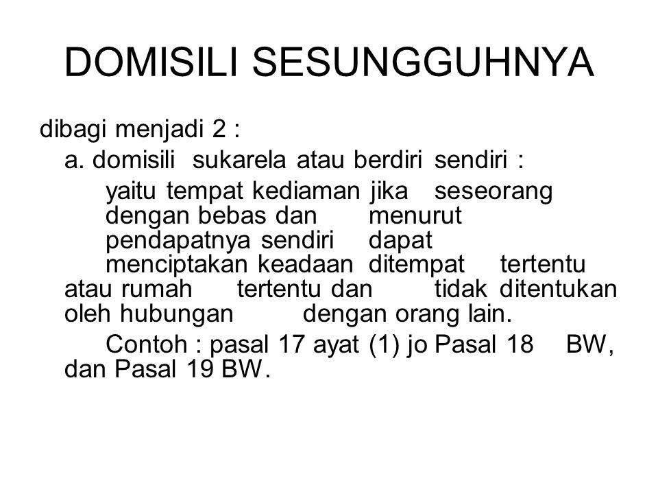 DOMISILI SESUNGGUHNYA dibagi menjadi 2 : a.