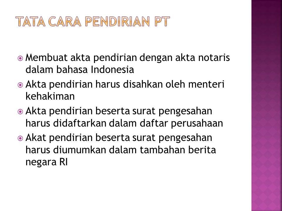  Membuat akta pendirian dengan akta notaris dalam bahasa Indonesia  Akta pendirian harus disahkan oleh menteri kehakiman  Akta pendirian beserta su