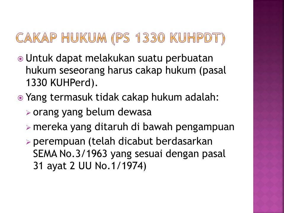  Untuk dapat melakukan suatu perbuatan hukum seseorang harus cakap hukum (pasal 1330 KUHPerd).  Yang termasuk tidak cakap hukum adalah:  orang yang
