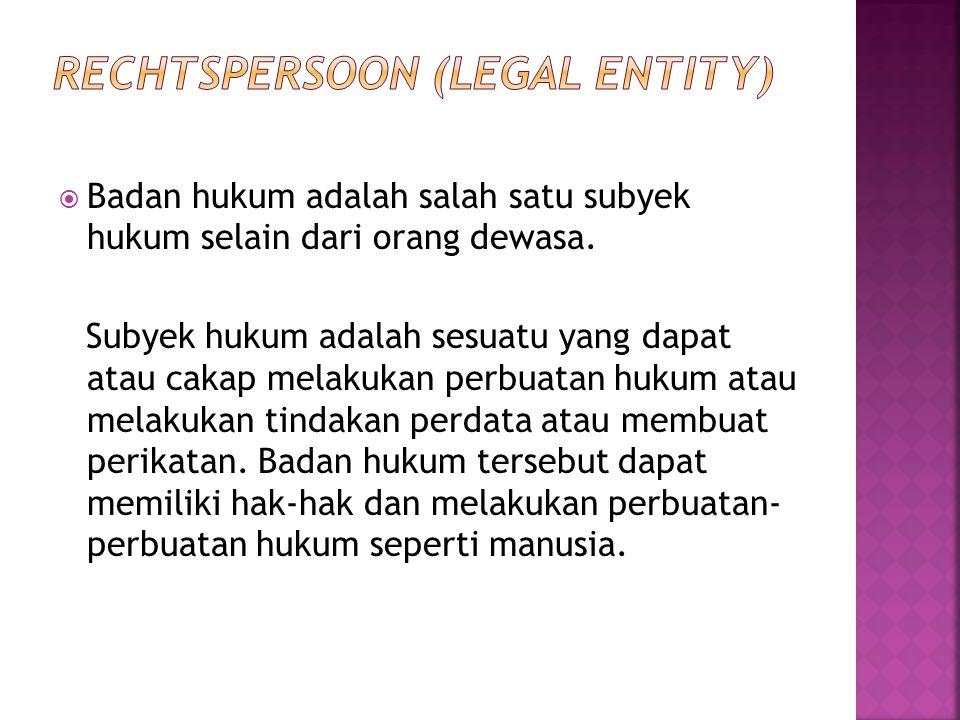  Badan hukum adalah salah satu subyek hukum selain dari orang dewasa. Subyek hukum adalah sesuatu yang dapat atau cakap melakukan perbuatan hukum ata