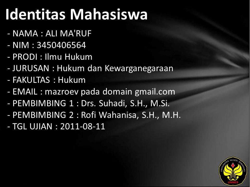 Identitas Mahasiswa - NAMA : ALI MA RUF - NIM : 3450406564 - PRODI : Ilmu Hukum - JURUSAN : Hukum dan Kewarganegaraan - FAKULTAS : Hukum - EMAIL : mazroev pada domain gmail.com - PEMBIMBING 1 : Drs.
