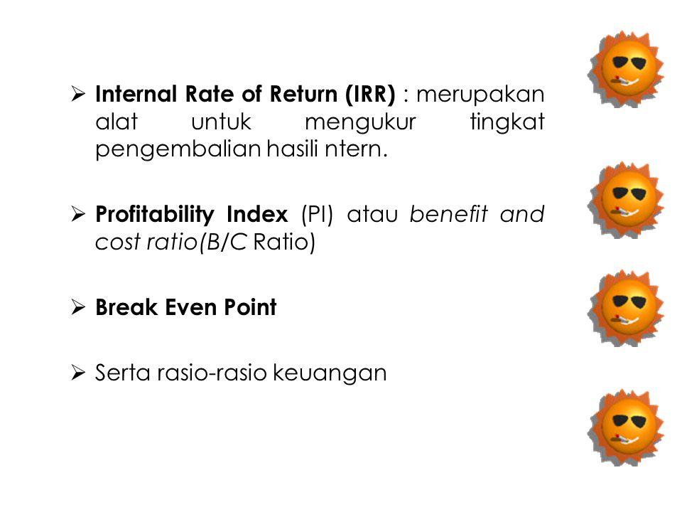  Internal Rate of Return (IRR) : merupakan alat untuk mengukur tingkat pengembalian hasili ntern.  Profitability Index (PI) atau benefit and cost ra