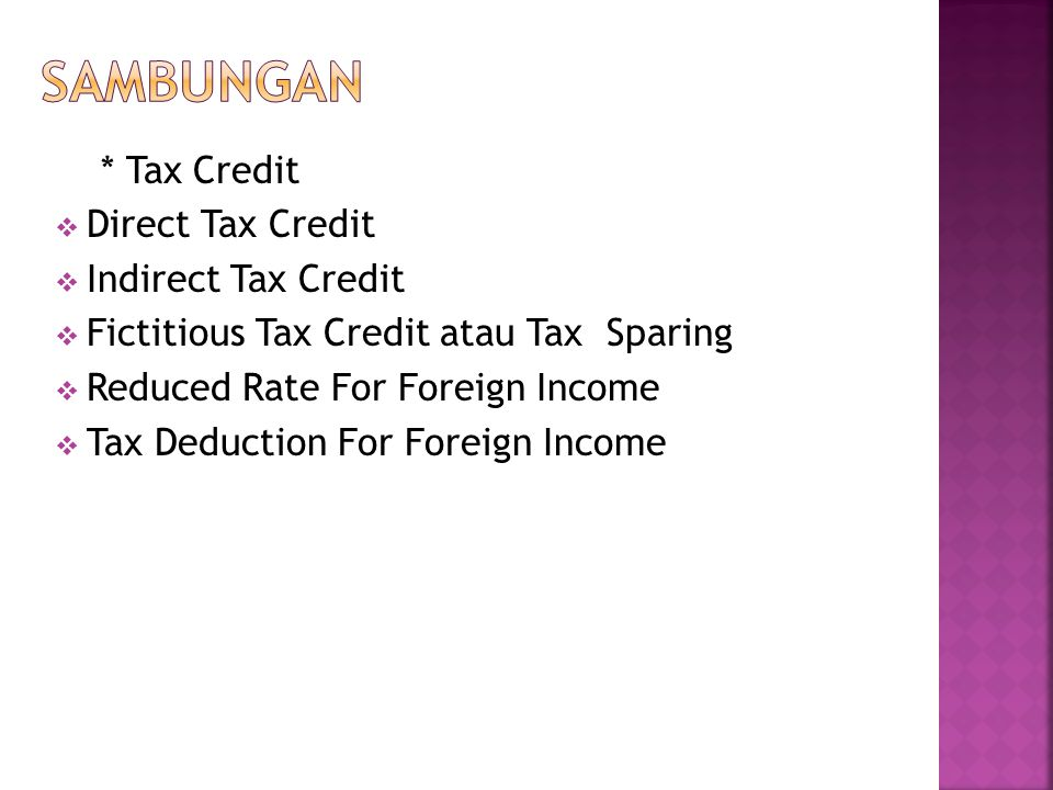 * Tax Credit  Direct Tax Credit  Indirect Tax Credit  Fictitious Tax Credit atau Tax Sparing  Reduced Rate For Foreign Income  Tax Deduction For Foreign Income