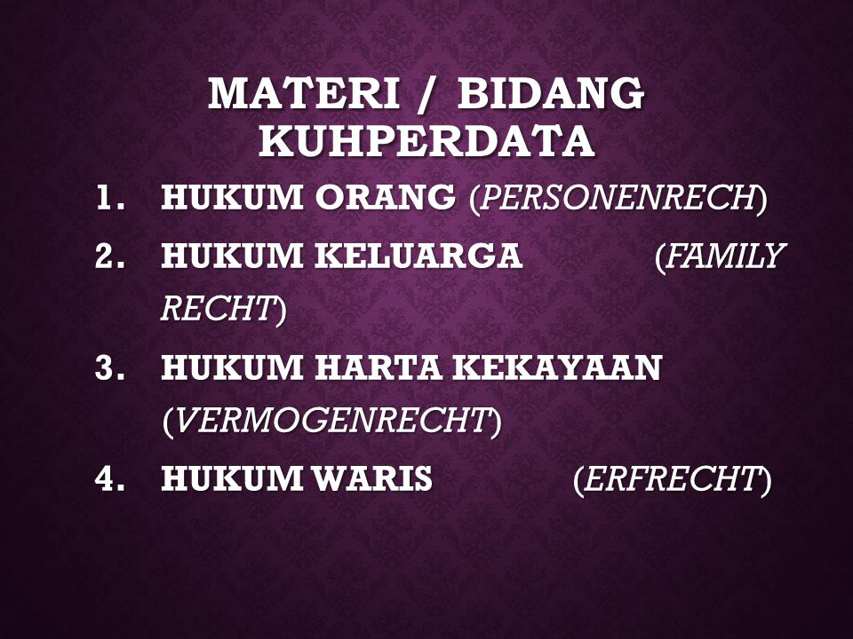 MATERI / BIDANG KUHPERDATA 1.HUKUM ORANG (PERSONENRECH) 2.HUKUM KELUARGA (FAMILY RECHT) 3.HUKUM HARTA KEKAYAAN (VERMOGENRECHT) 4.HUKUM WARIS (ERFRECHT)