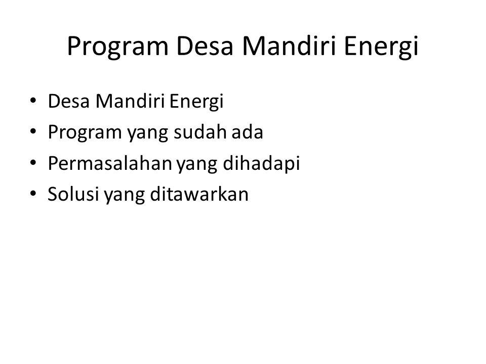 Program Desa Mandiri Energi Desa Mandiri Energi Program yang sudah ada Permasalahan yang dihadapi Solusi yang ditawarkan