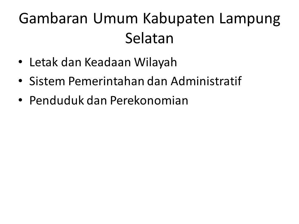 Gambaran Umum Kabupaten Lampung Selatan Letak dan Keadaan Wilayah Sistem Pemerintahan dan Administratif Penduduk dan Perekonomian