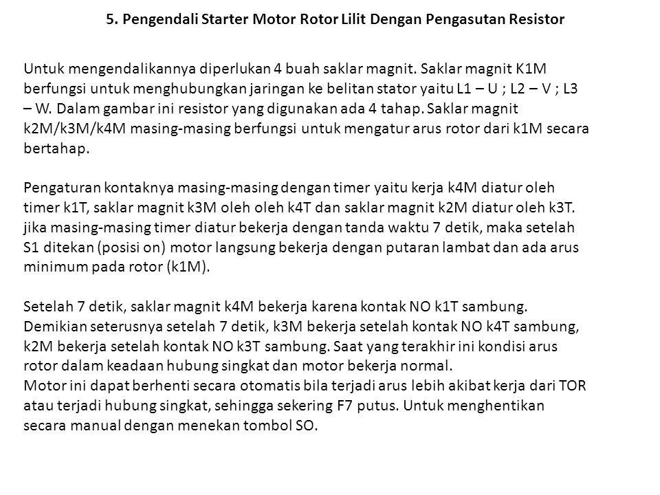 5. Pengendali Starter Motor Rotor Lilit Dengan Pengasutan Resistor Untuk mengendalikannya diperlukan 4 buah saklar magnit. Saklar magnit K1M berfungsi