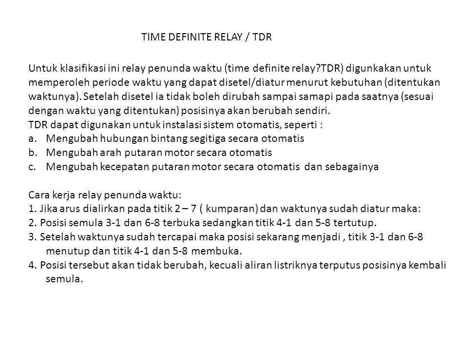TIME DEFINITE RELAY / TDR Untuk klasifikasi ini relay penunda waktu (time definite relay?TDR) digunkakan untuk memperoleh periode waktu yang dapat dis