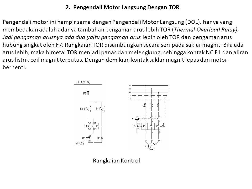 2. Pengendali Motor Langsung Dengan TOR Pengendali motor ini hampir sama dengan Pengendali Motor Langsung (DOL), hanya yang membedakan adalah adanya t