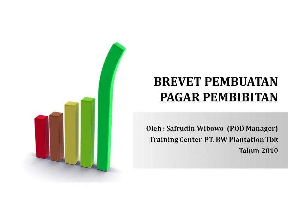 BREVET PEMBUATAN PAGAR PEMBIBITAN Oleh : Safrudin Wibowo (POD Manager) Training Center PT. BW Plantation Tbk Tahun 2010