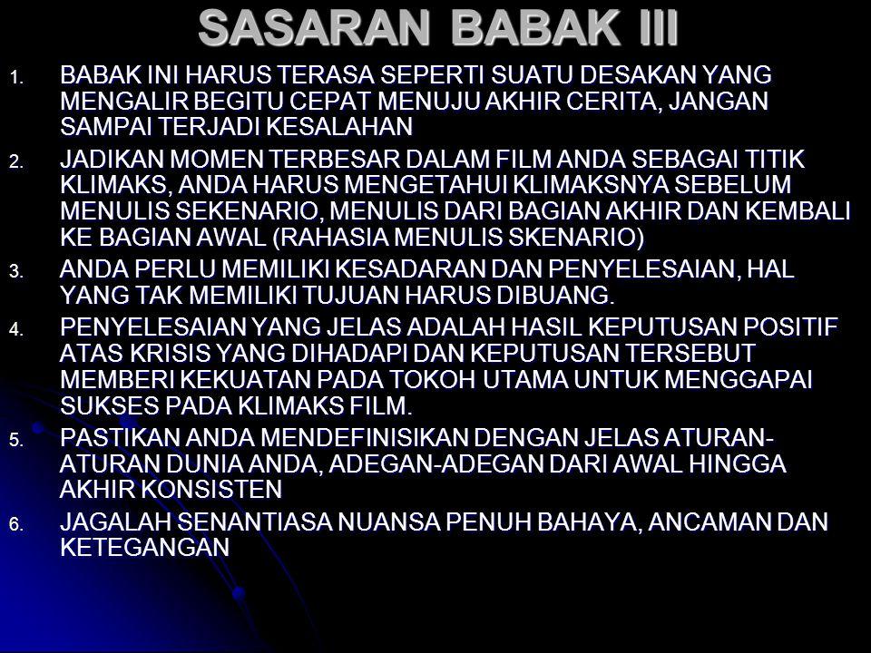 SASARAN BABAK III 1. BABAK INI HARUS TERASA SEPERTI SUATU DESAKAN YANG MENGALIR BEGITU CEPAT MENUJU AKHIR CERITA, JANGAN SAMPAI TERJADI KESALAHAN 2. J