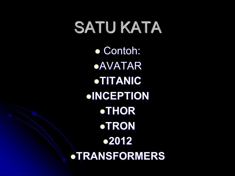 SATU KATA Contoh: Contoh: AVATAR AVATAR TITANIC TITANIC INCEPTION INCEPTION THOR THOR TRON TRON 2012 2012 TRANSFORMERS TRANSFORMERS