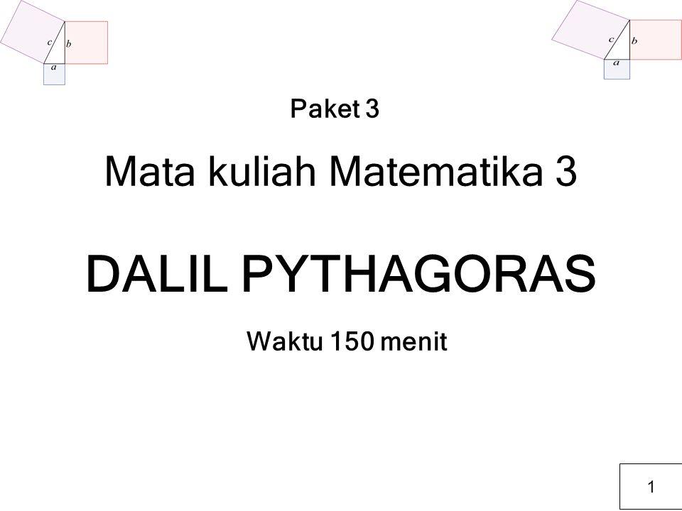 DALIL PYTHAGORAS Paket 3 Mata kuliah Matematika 3 Waktu 150 menit 1