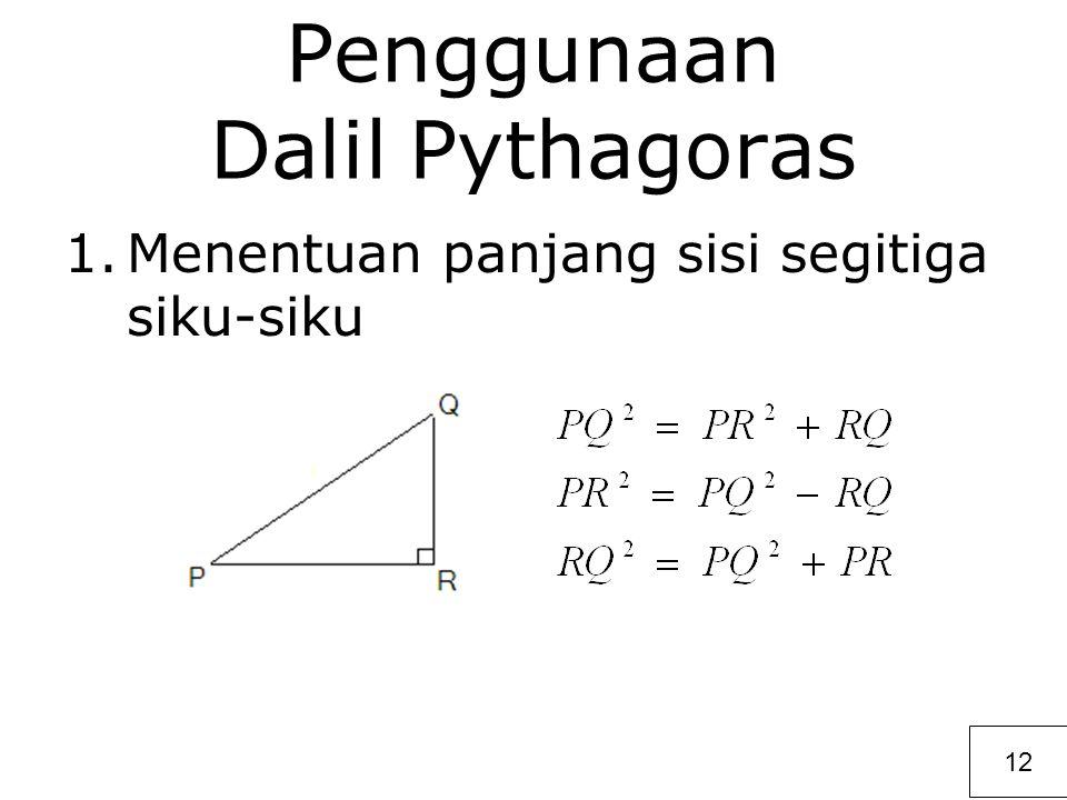 Penggunaan Dalil Pythagoras 1.Menentuan panjang sisi segitiga siku-siku 12