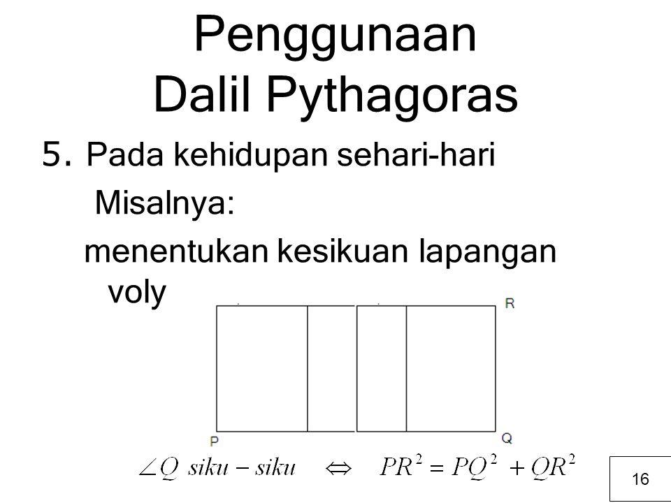 Penggunaan Dalil Pythagoras 5. Pada kehidupan sehari-hari Misalnya: menentukan kesikuan lapangan voly 16