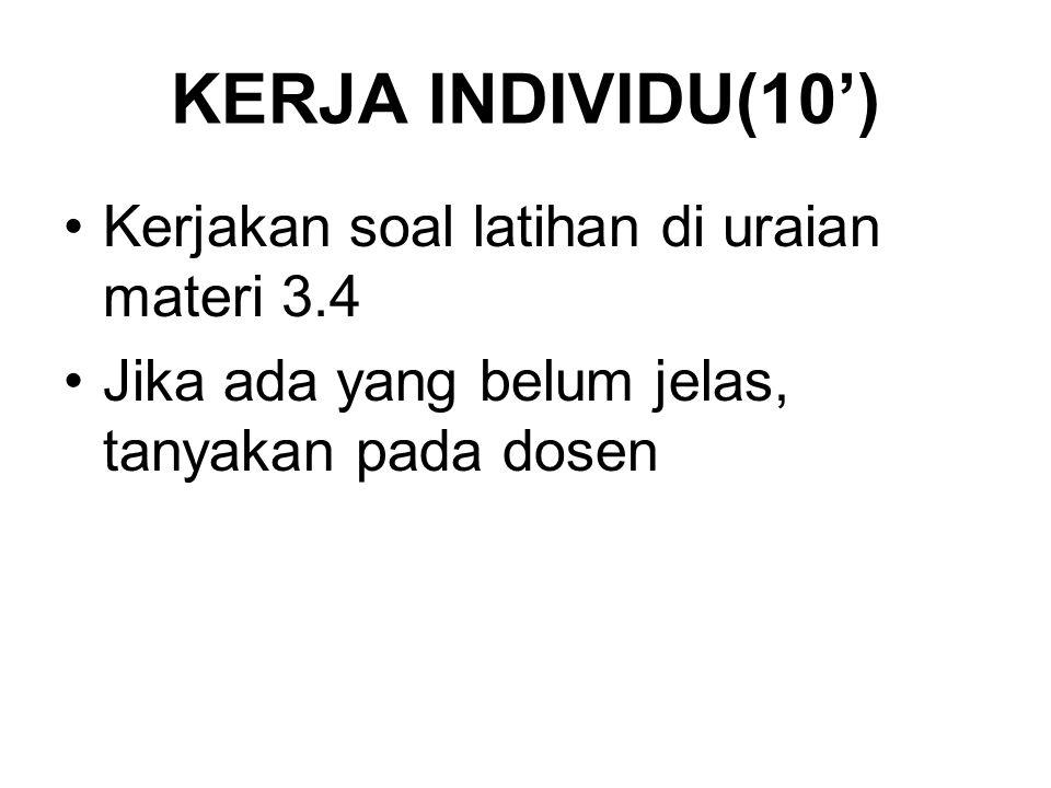 KERJA INDIVIDU(10') Kerjakan soal latihan di uraian materi 3.4 Jika ada yang belum jelas, tanyakan pada dosen