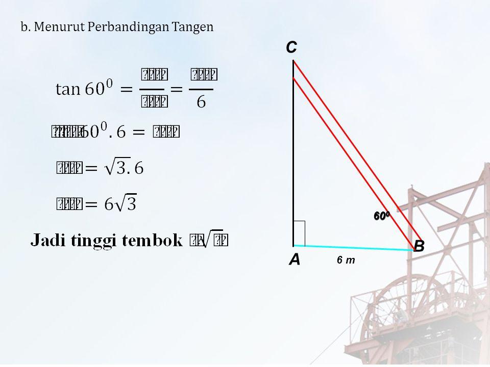c. Menurut Perbandingan Kosinus A C B 6 m x 12 m