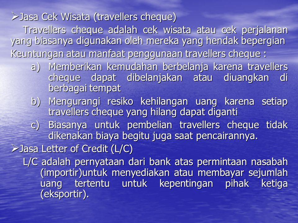  Jasa Cek Wisata (travellers cheque) Travellers cheque adalah cek wisata atau cek perjalanan yang biasanya digunakan oleh mereka yang hendak bepergia