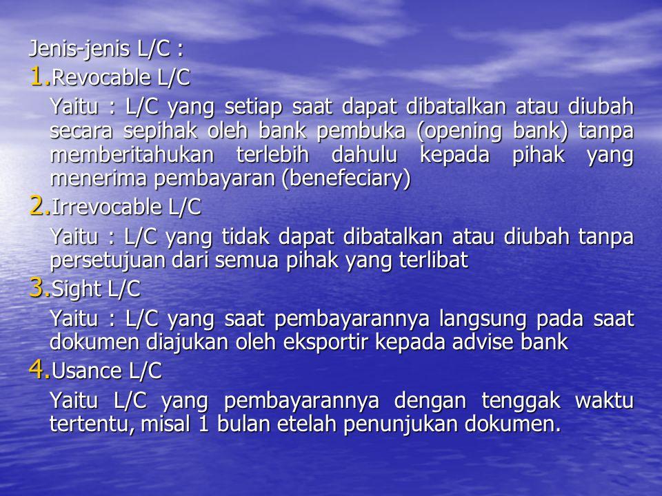 Jenis-jenis L/C : 1. Revocable L/C Yaitu : L/C yang setiap saat dapat dibatalkan atau diubah secara sepihak oleh bank pembuka (opening bank) tanpa mem