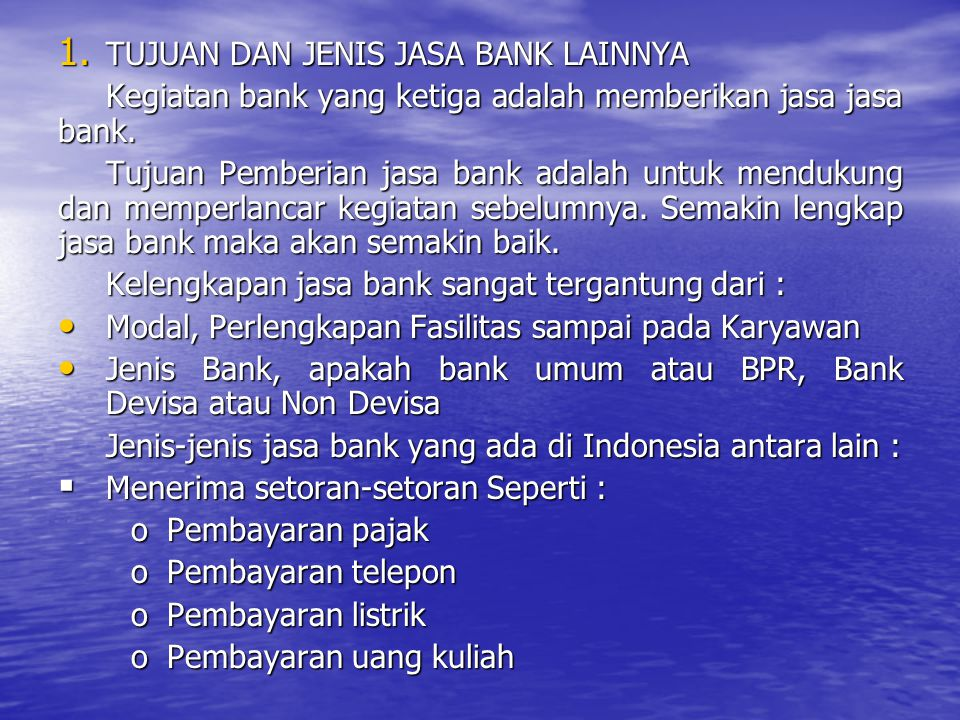  Menerima pembayaran-pembayaran seperti : oGaji/ Pensiun oPembayaran deviden oPembayaran kupon oPembayaran bonus/ hadiah  Di dalam pasar modal memberikan atau menjadi : oPenjamin emisi (underwriter) oPenjamin (guarantor)  Transfer (Kiriman Uang)  Inkaso  Kliring  Safe Deposit Box  Bank Card  Bank Notes (Valas)